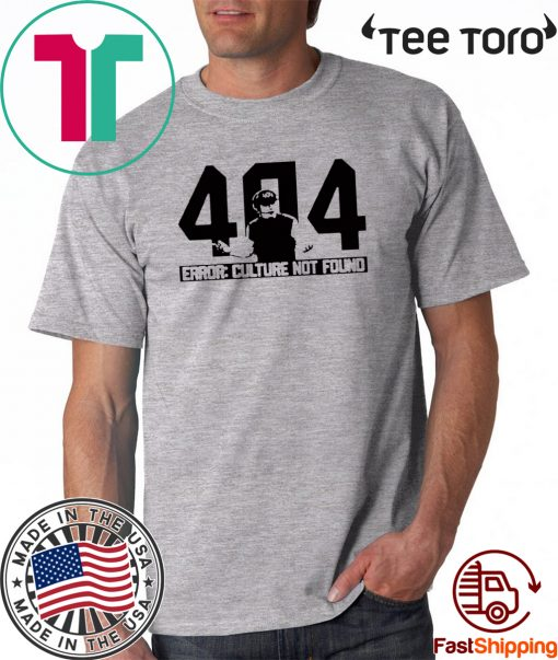 404 Culture Not Found - 404 Culture Not Found T-Shirt