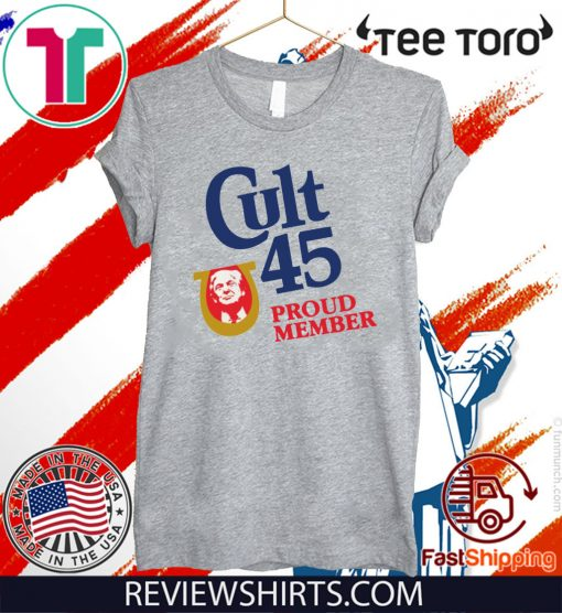 Cult 45 Proud Member Trump Tee Shirt