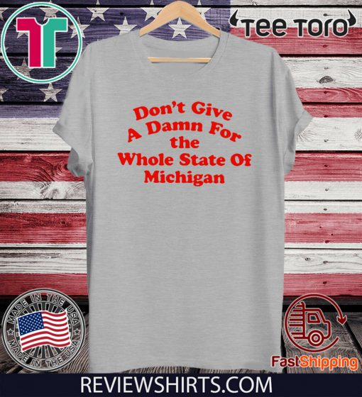 Don't Give a Damn for the Whole State of Michigan Tee Shirt