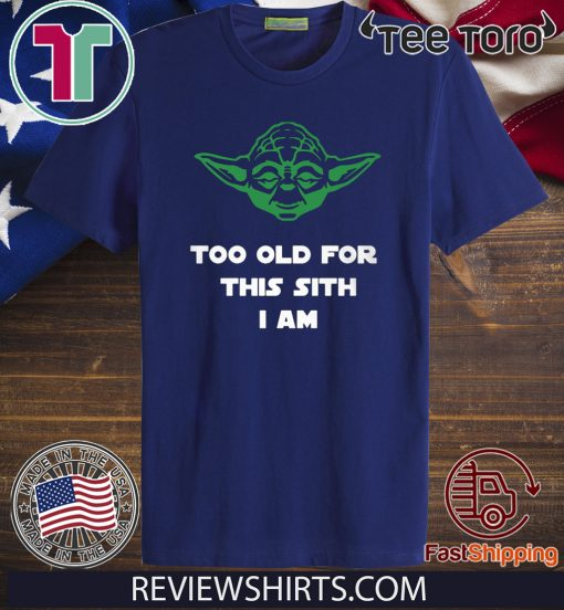 Jedi Yoda Too Old For This Sith I Am Offcial T-Shirt