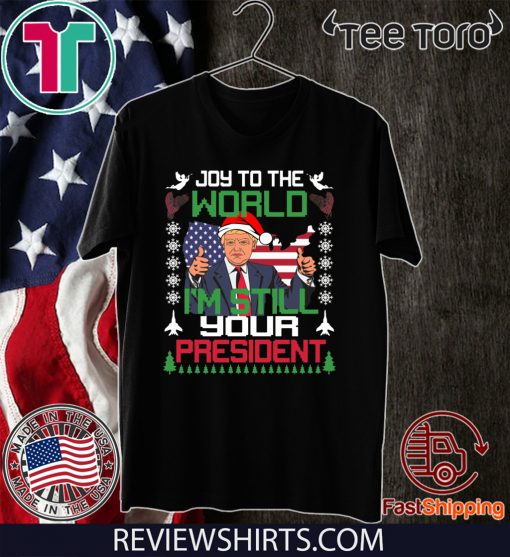 Trump Christmas Picture 2020 Joy To The World I'm Still Your President Trump Christmas 2020 T