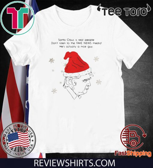 Santa Claus Is Real People Dont Listen To The Fake News Media Trump Christmas Tee Shirt