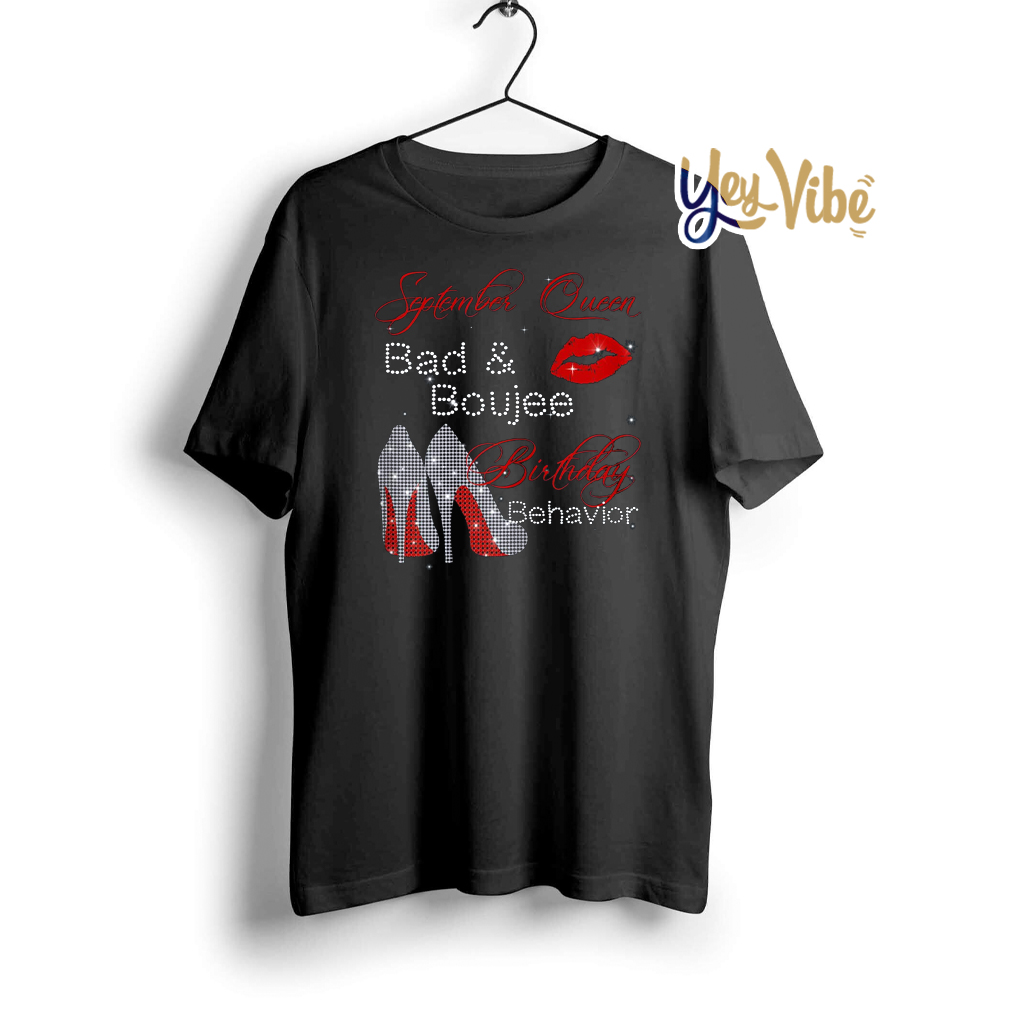 September Queen Bad & Boujee Birthday Gift Funny T-shirts