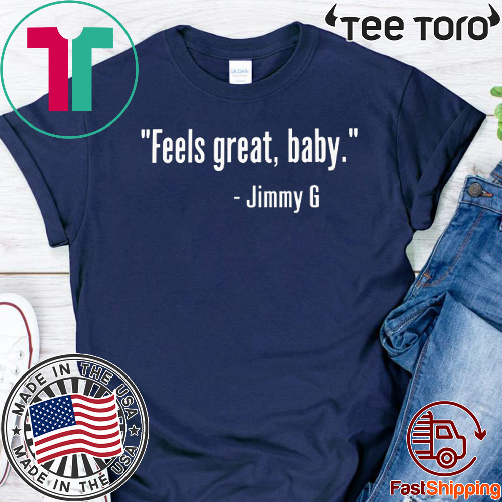 Feels Great Baby Jimmy G 49Ers For T-Shirt