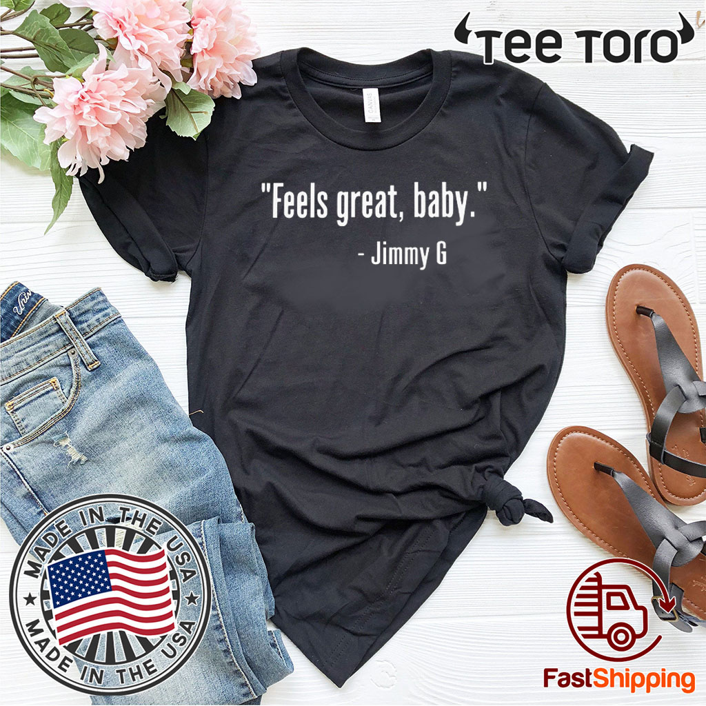 FEELS GREAT BABY JIMMY G SHIRT – GEORGE KITTLE T-SHIRT