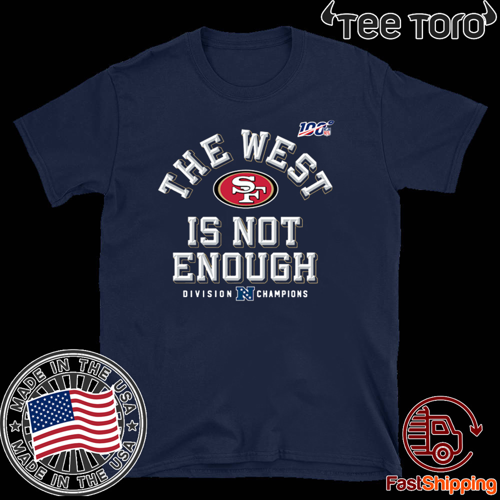 San Francisco 49ers The West Is Not Enough For T-Shirt