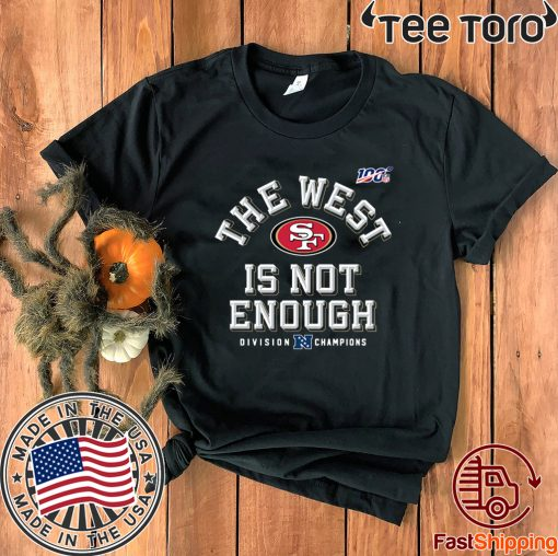 The West Is Not Enough Sf Niners For T-Shirt