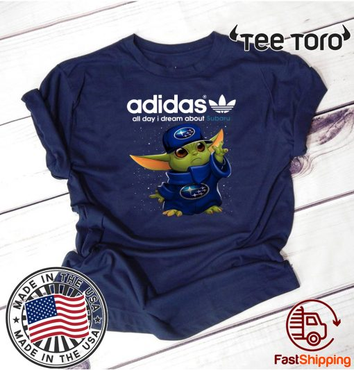 Adidas All Day I Dream About Subaru Baby Yoda Shirts