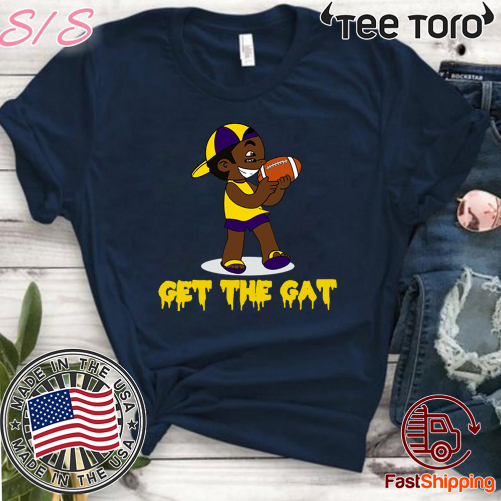 Get The Gat LSU Shirt T-Shirt