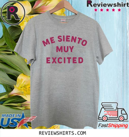 Me Siento Muy Excited Shirt T-Shirt