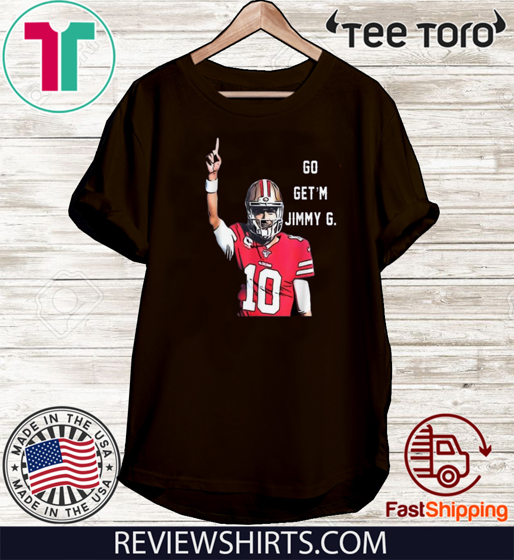 Awesome Go Get'm Jimmy G Jimmy Garoppolo Francisco 49ers Unisex T-Shirt