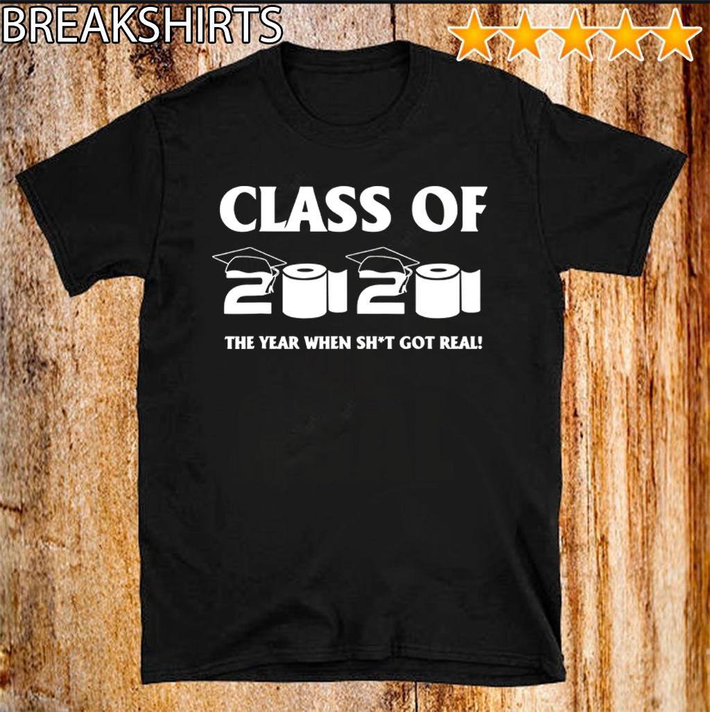 Class of 2020 The Year When Shit Got Real Graduation Shirt T-Shirt