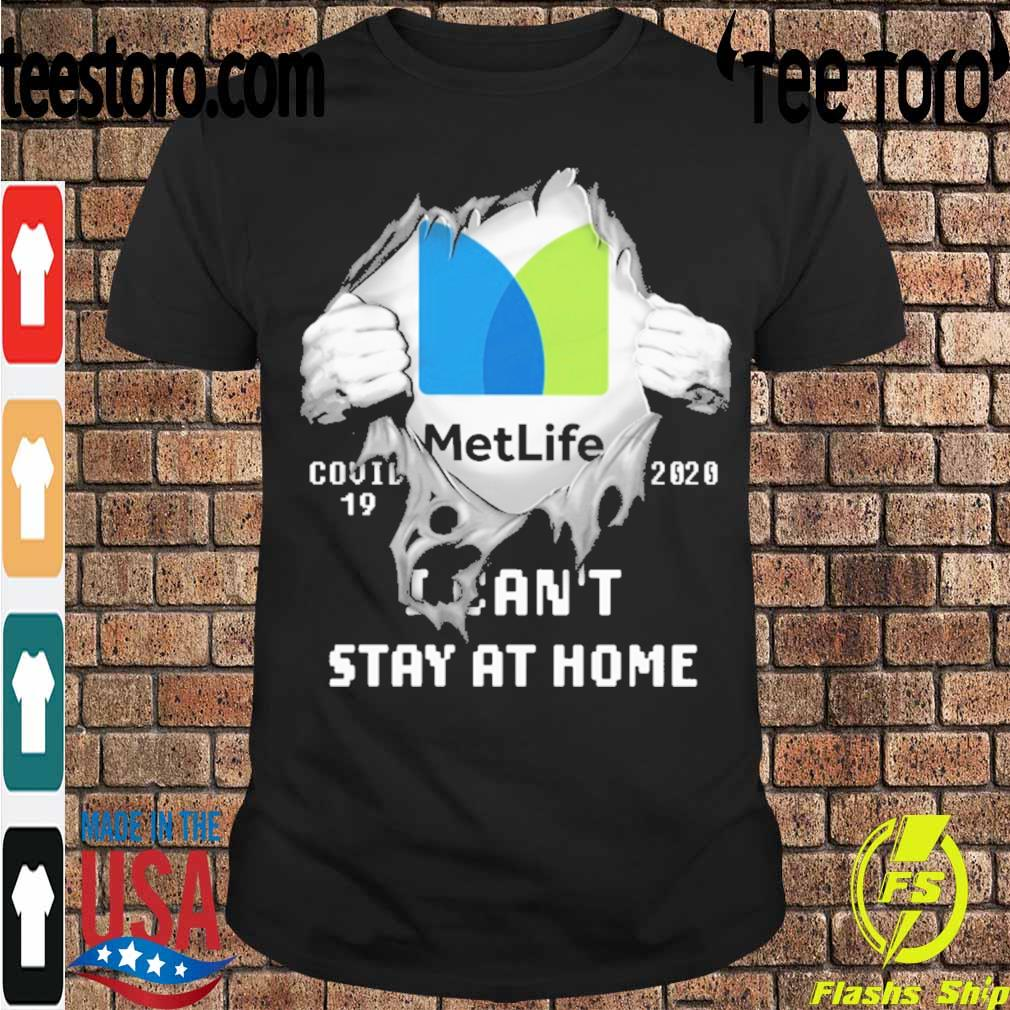 Blood inside me MetLife covid-19 2020 I can't stay at home shirt