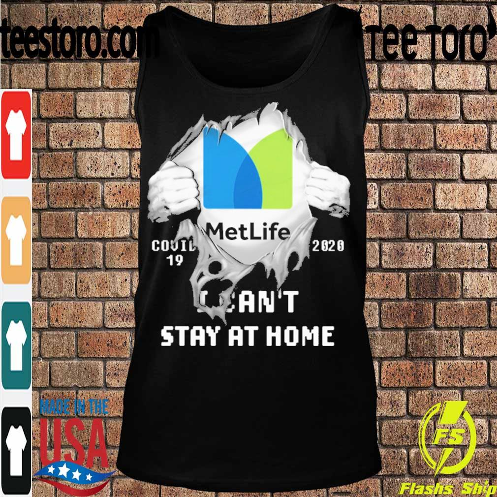 Blood inside me MetLife covid-19 2020 I can't stay at home s Tanktop