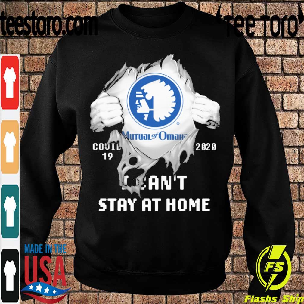 Blood inside me Mutual of Omaha covid-19 2020 I can't stay at home s Sweatshirt