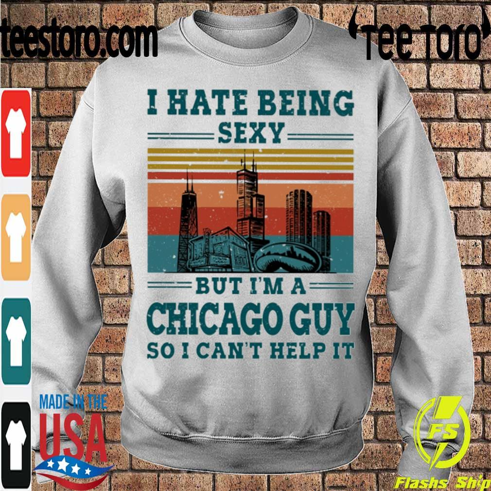 I hate being sexy but i'm a Chicago guy so i can't help it vintage s Sweatshirt