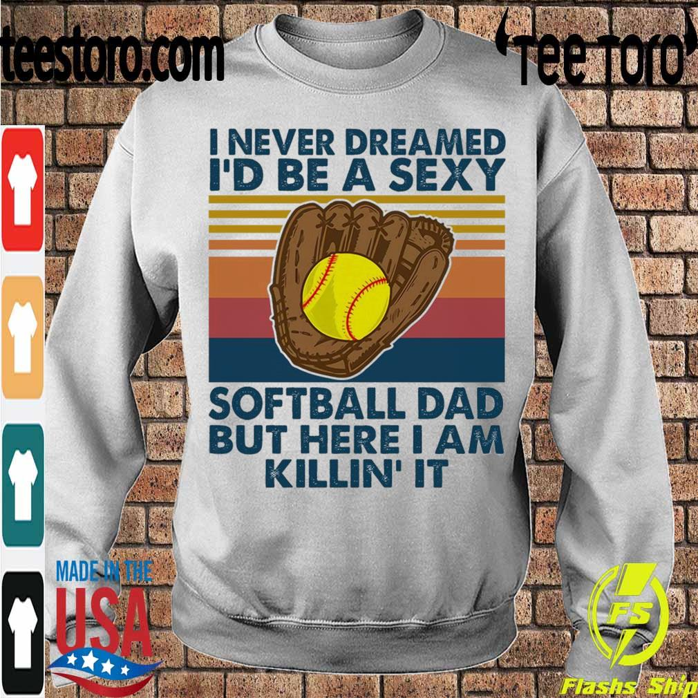 I never dreamed i'd Be a sexy softball Dad but here i am killin it vintage s Sweatshirt
