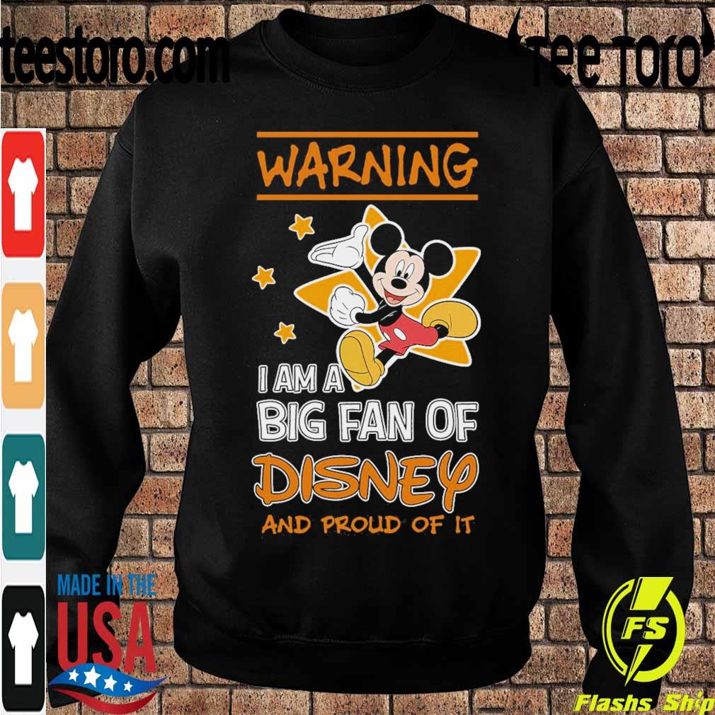 Mickey Mouse warning i am a big fan of Disney and proud of it s Sweatshirt