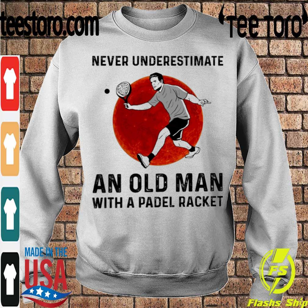 Never underestimate An Old Man with a Padel Racket s Sweatshirt