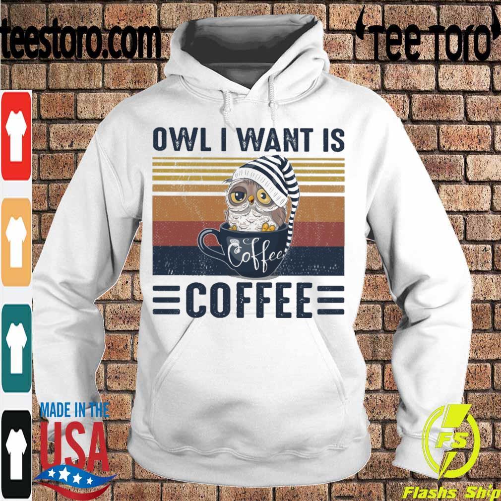 Owl i want is Coffee vintage s Hoodie