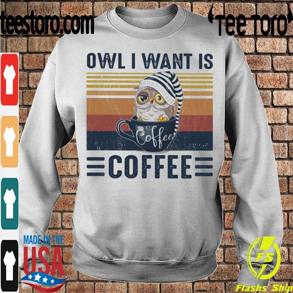 Owl i want is Coffee vintage s Sweatshirt