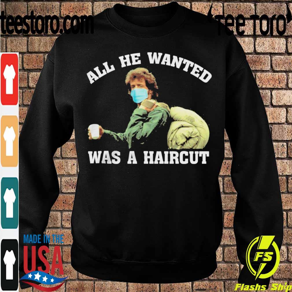 Rambo face mask all He wanted was a haircut s Sweatshirt