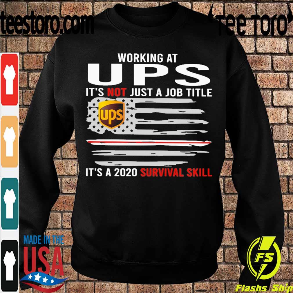 Working at UPS it's not just a Job title it's a 2020 survival skill flag s Sweatshirt