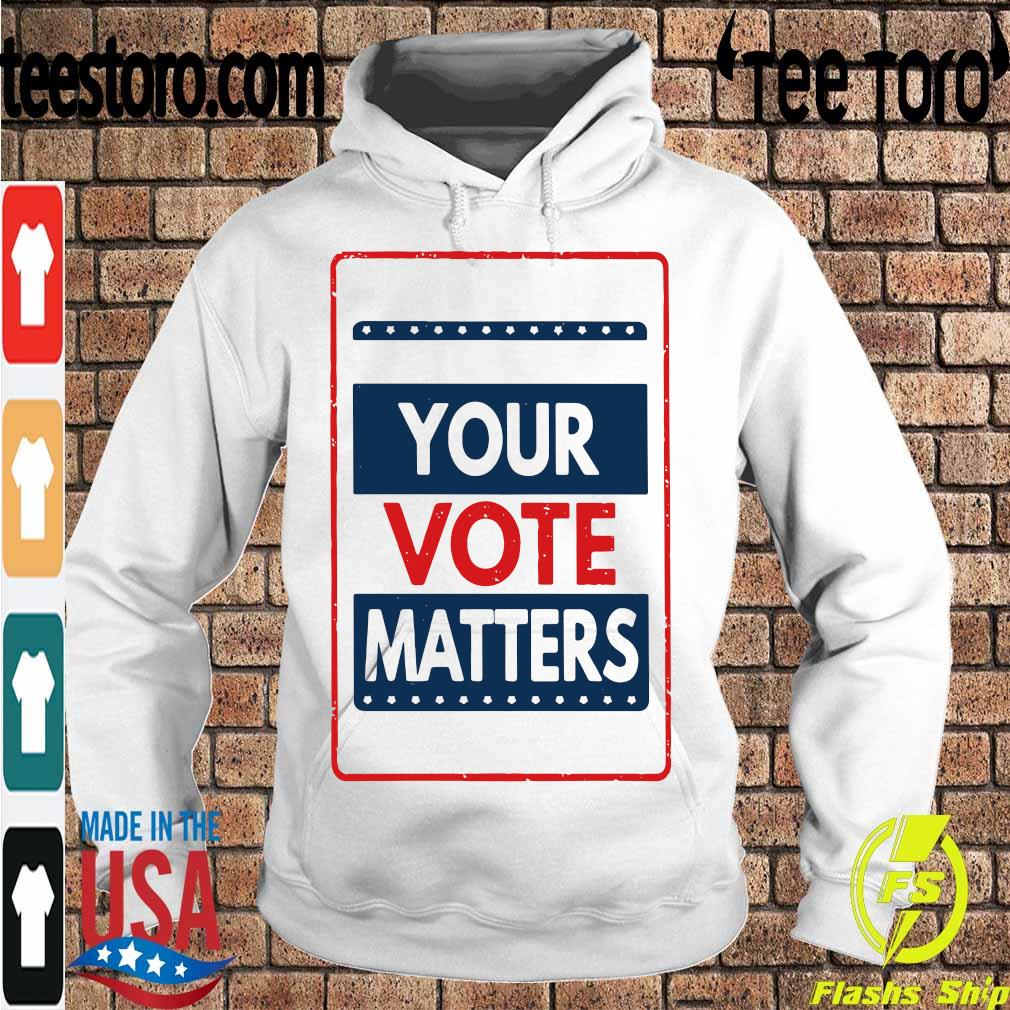 Your vote matters s Hoodie