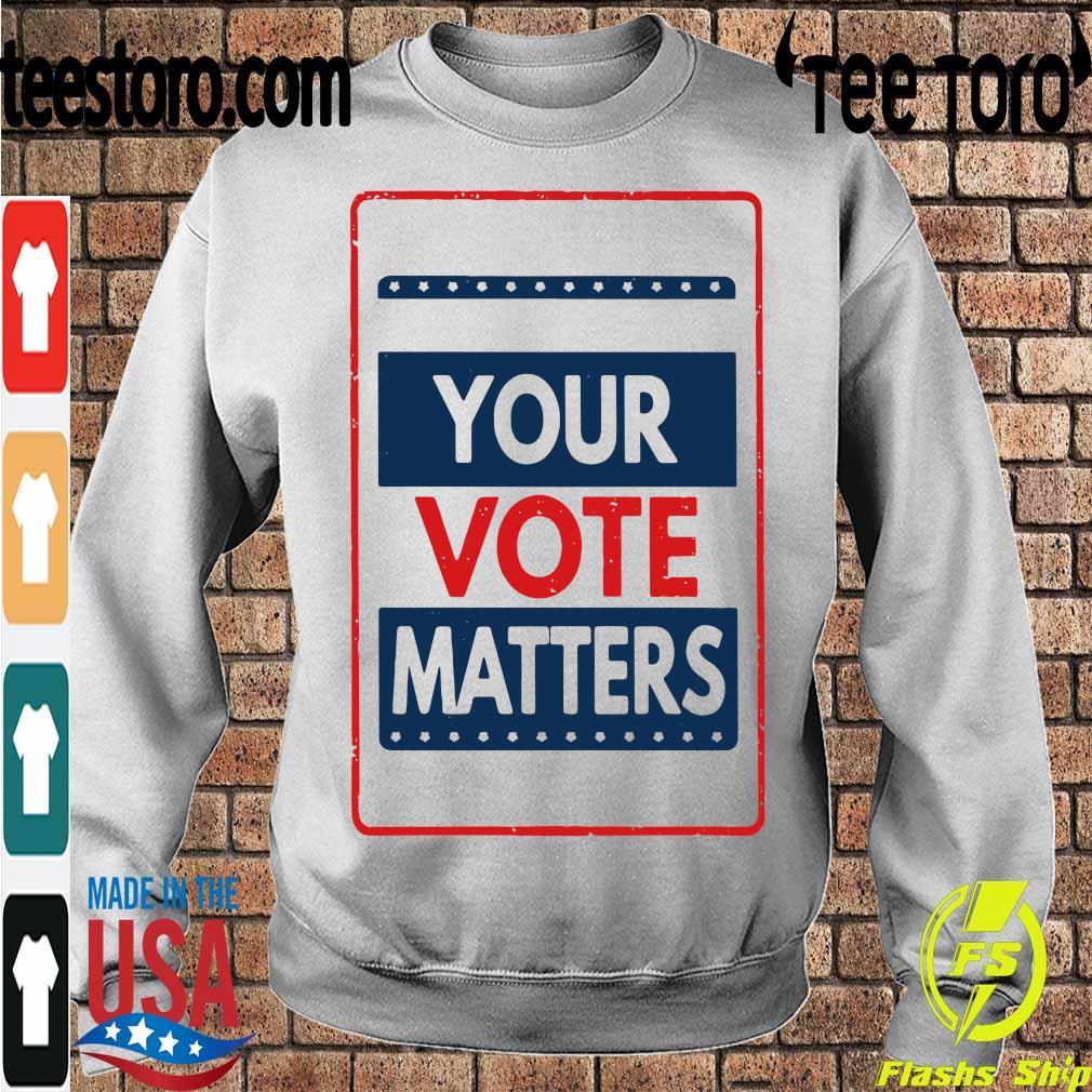 Your vote matters s Sweatshirt