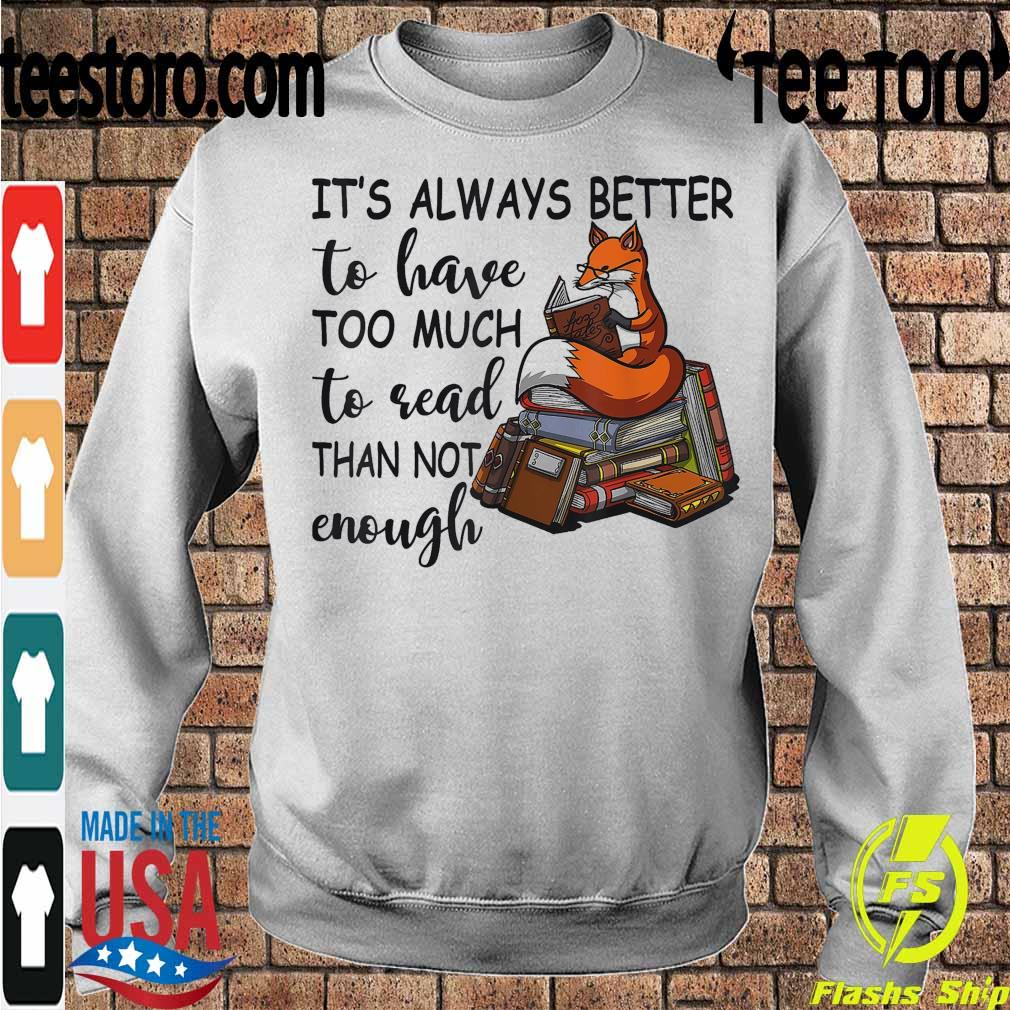 Fox it's always better to have too much to read than not enough s Sweatshirt