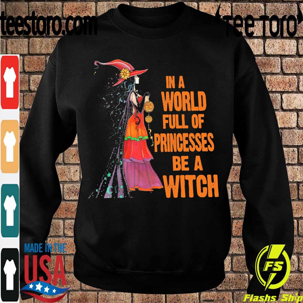 In a world full of Princesses be a Witch s Sweatshirt