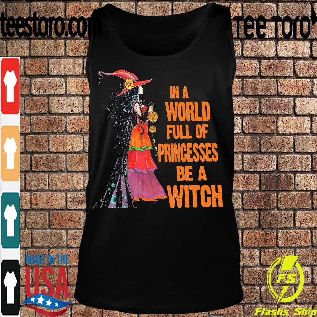 In a world full of Princesses be a Witch s Tanktop