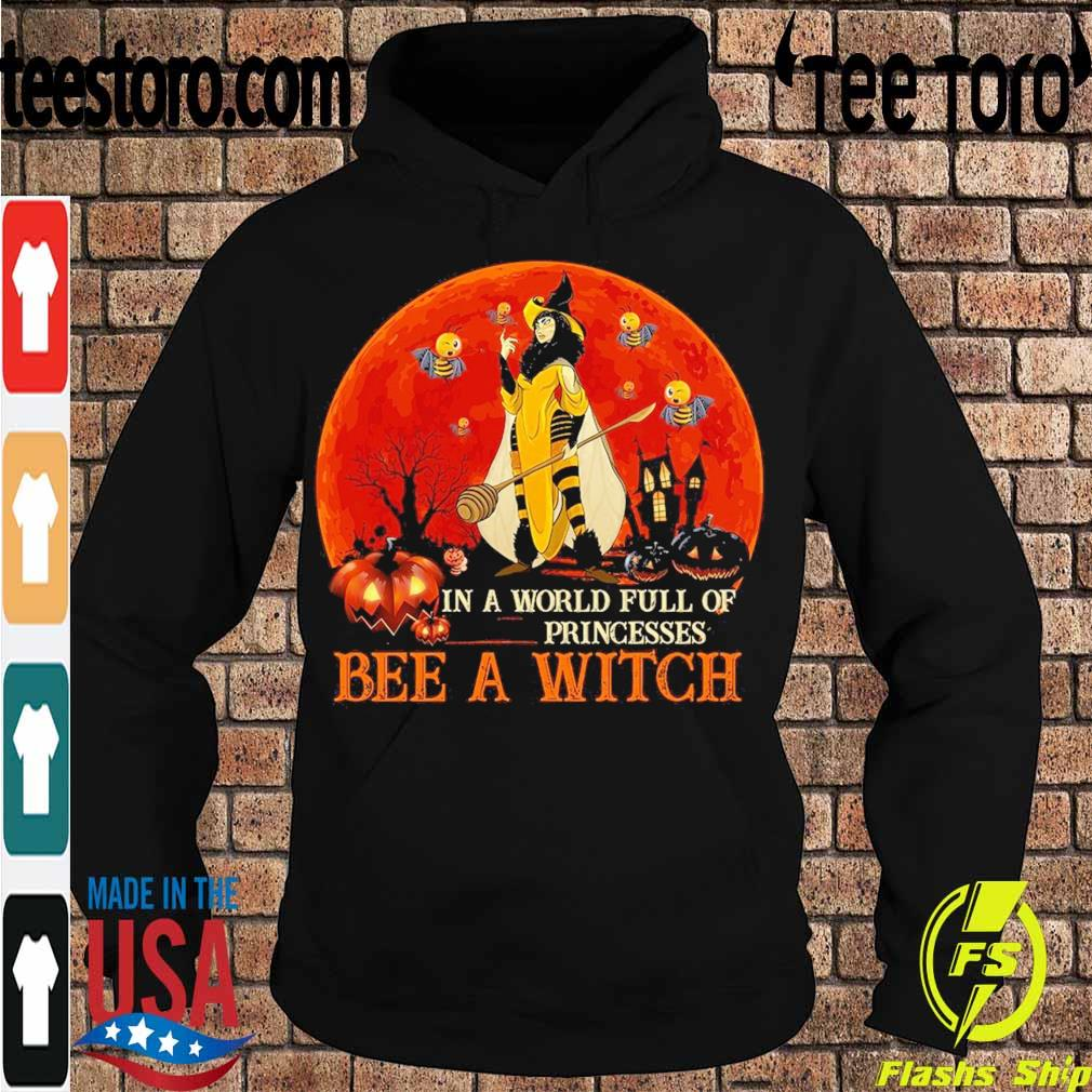 In a world full of Princesses Bee a Witch Halloween s Hoodie