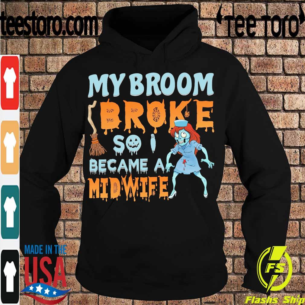 My broom Broke so I became a Midwife s Hoodie