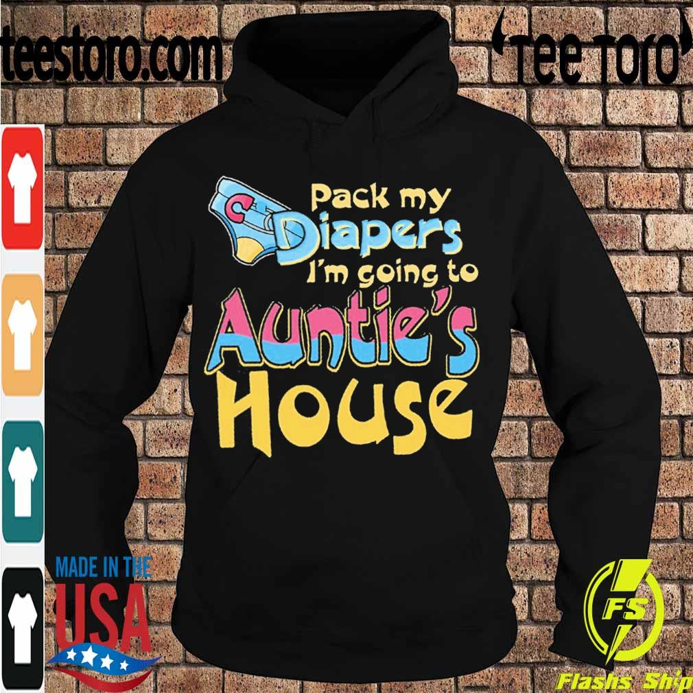 Pack my Diapers I'm going to Auntie's House s Hoodie