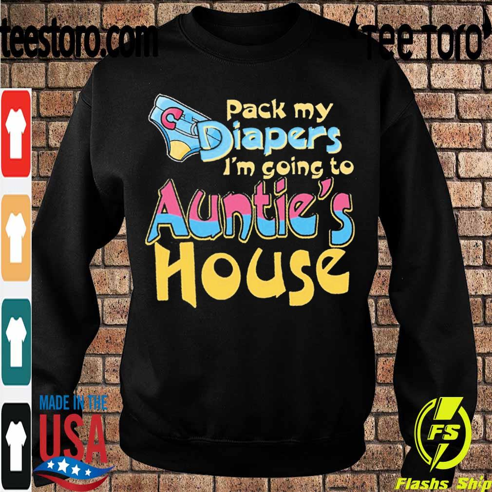 Pack my Diapers I'm going to Auntie's House s Sweatshirt
