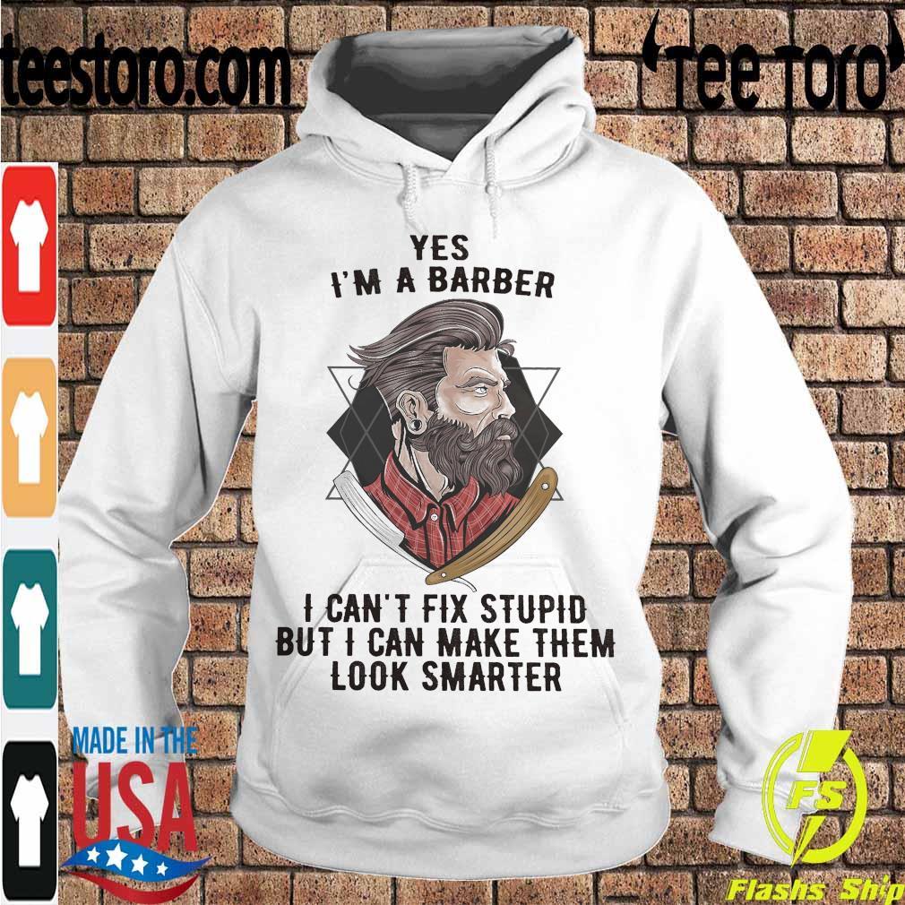 Yes I'm a Barber I can't fix stupid but I can make them look smarter s Hoodie