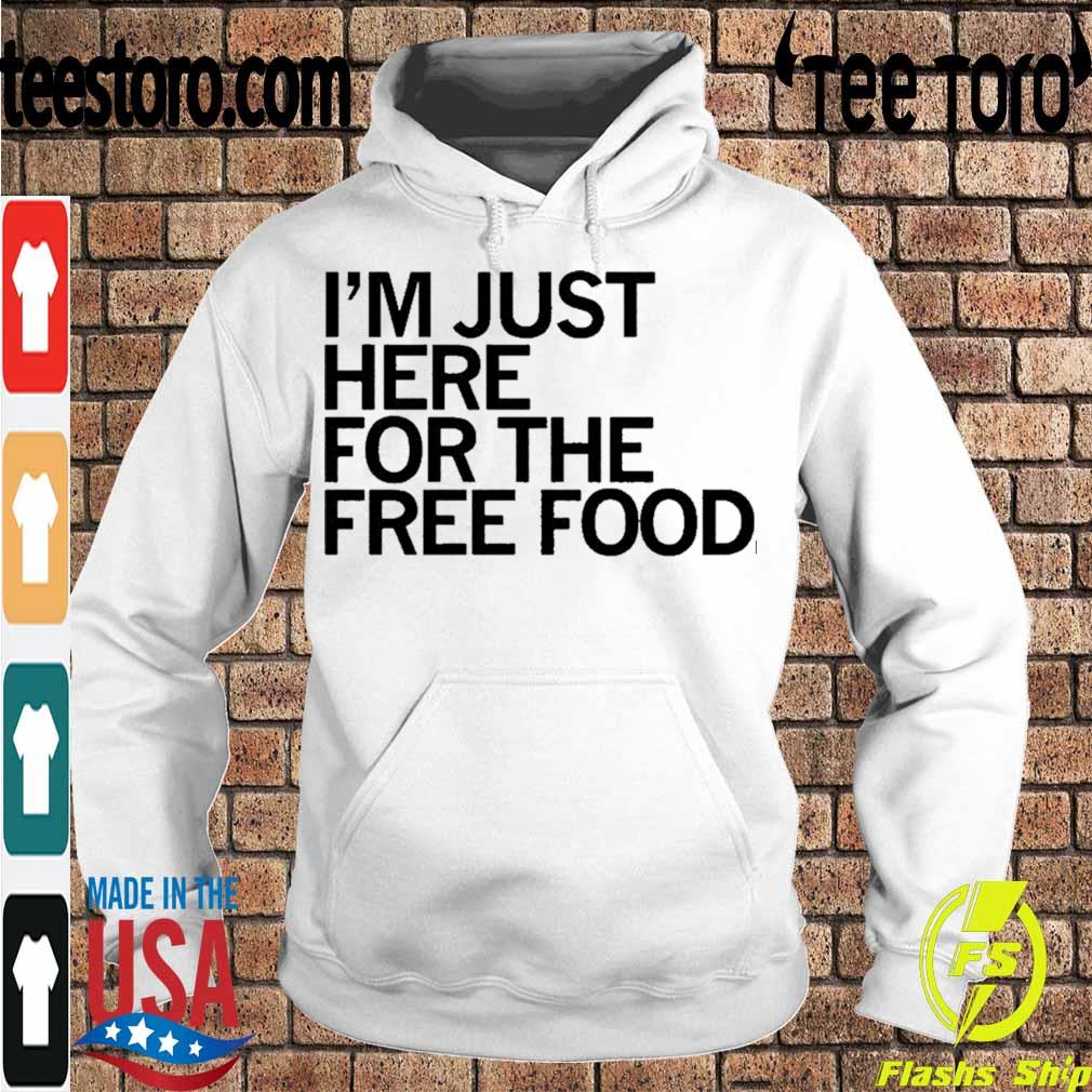 Official Just Here For The Free Food Shirt Hoodie