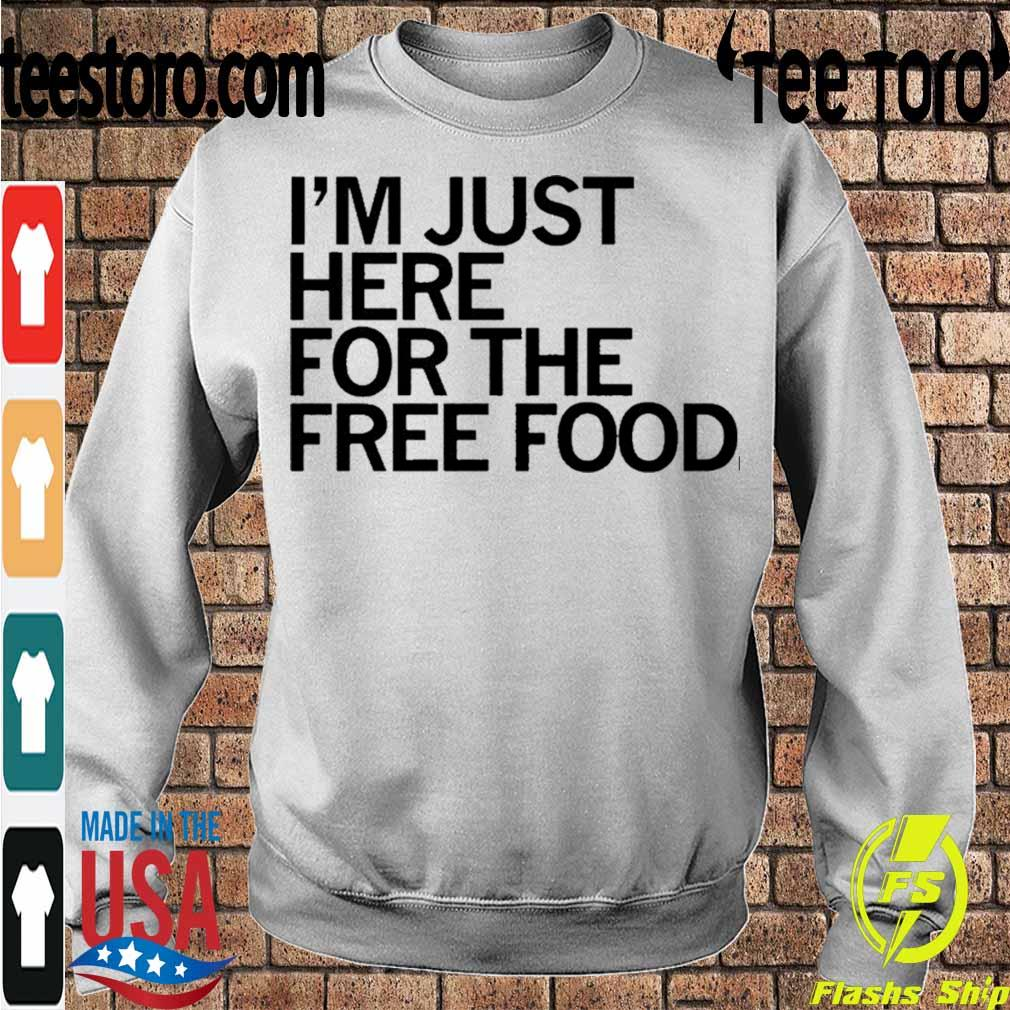 Official Just Here For The Free Food Shirt Sweatshirt