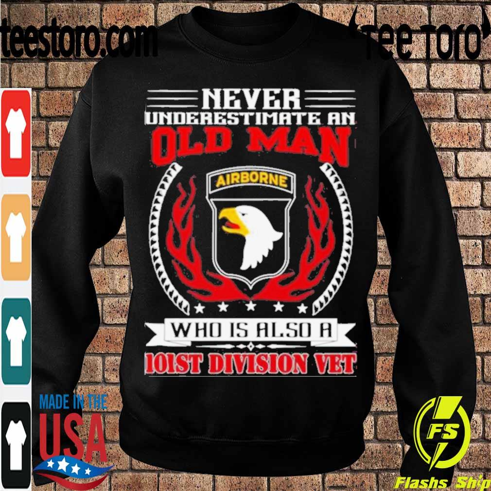 Official Never Underestimate An Old Man Who Is Also A 101st Division Vet Shirt Sweatshirt