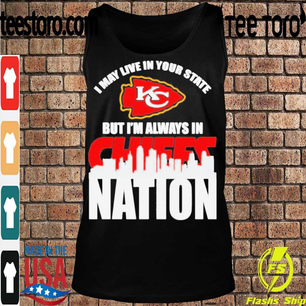 I may live in your state but I_m always in Kansas City Chiefs nation s Tanktop
