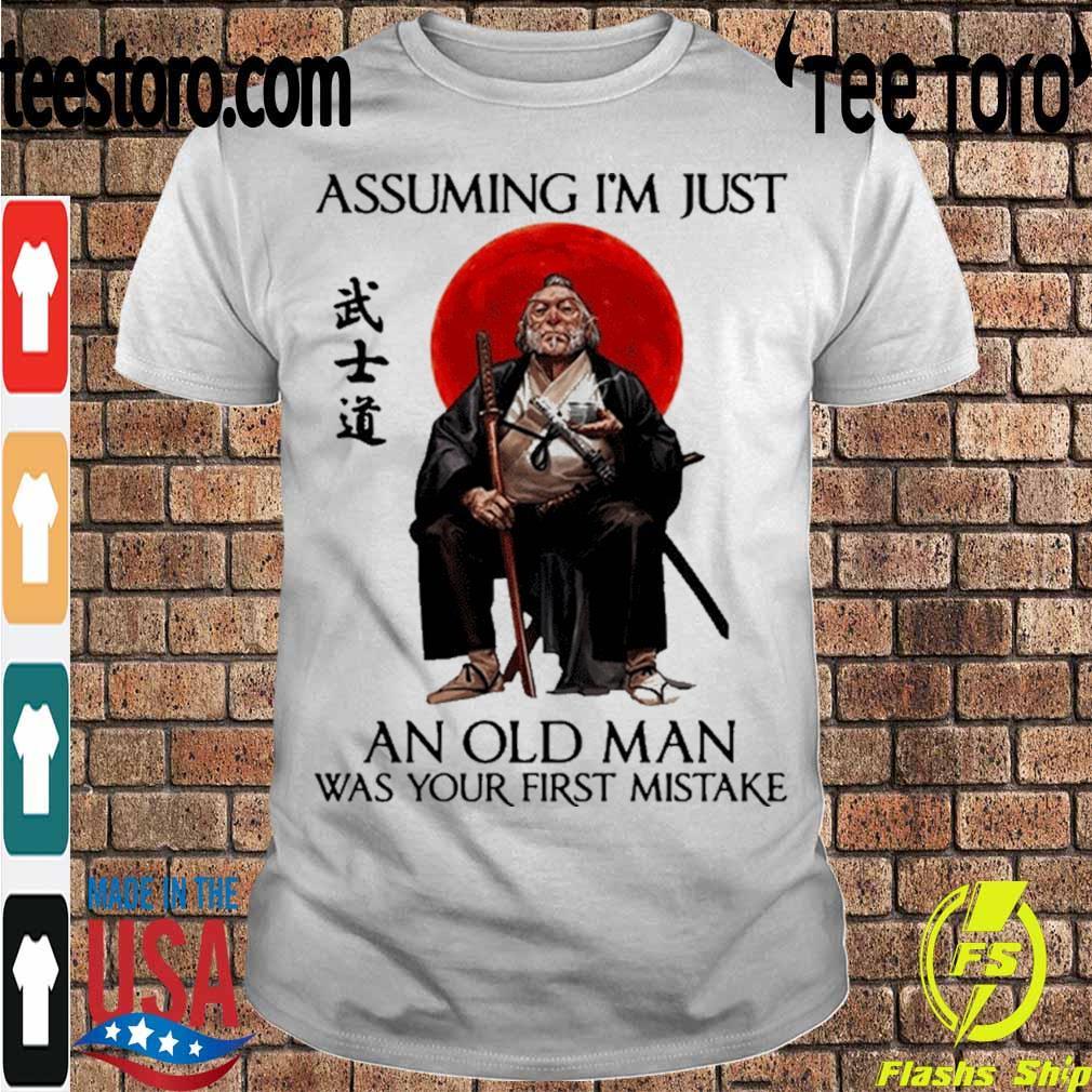 Official Samurai Warriors Assuming I'm Just An Old Man Was Your First Mistake Shirt