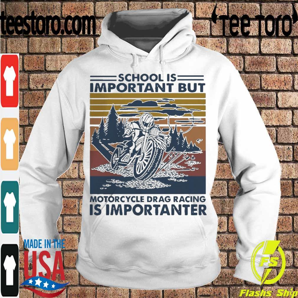 Official School Is Important But MotorCycle Drag Racing Is Important Vintage Shirt Hoodie