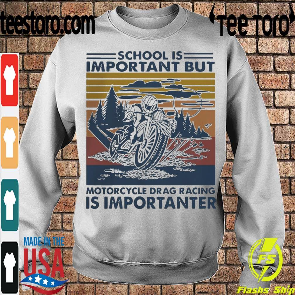 Official School Is Important But MotorCycle Drag Racing Is Important Vintage Shirt Sweatshirt