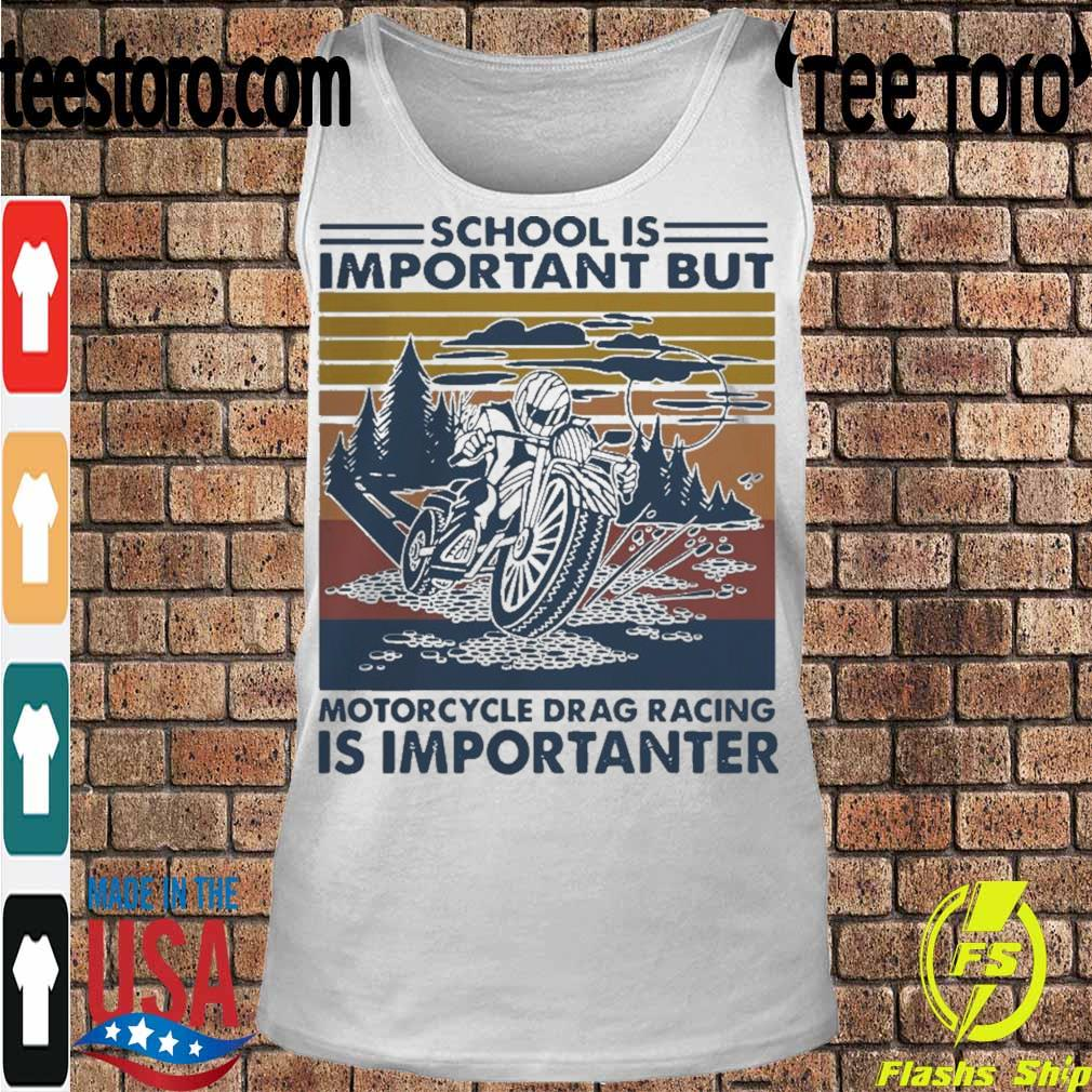 Official School Is Important But MotorCycle Drag Racing Is Important Vintage Shirt Tanktop