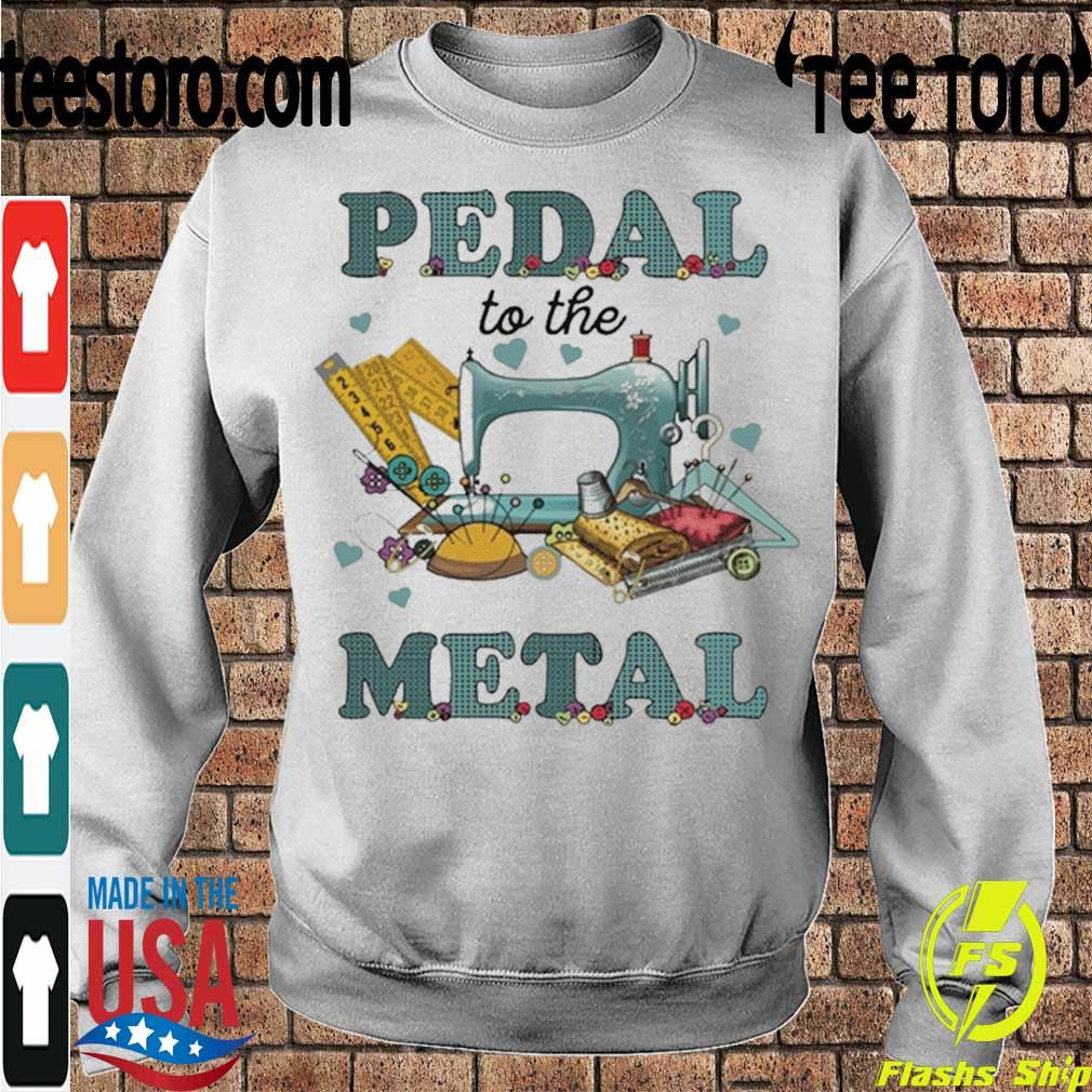 Official Sewing Machine Pedal To The Metal 2021 Shirt Sweatshirt