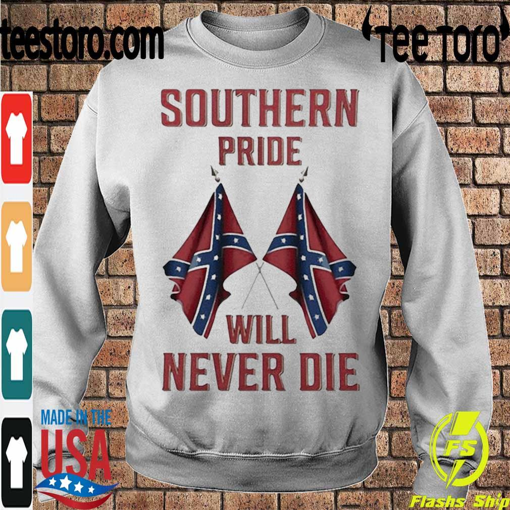 Official Southern Pride Will Never Die Shirt Sweatshirt