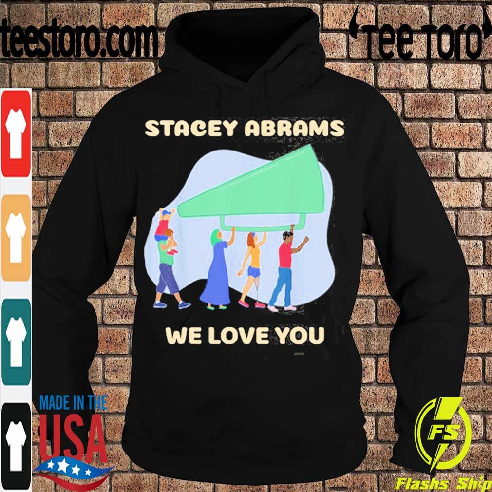 Official Stacey Abrams We Love You Biden Harris Inauguration Shirt Hoodie