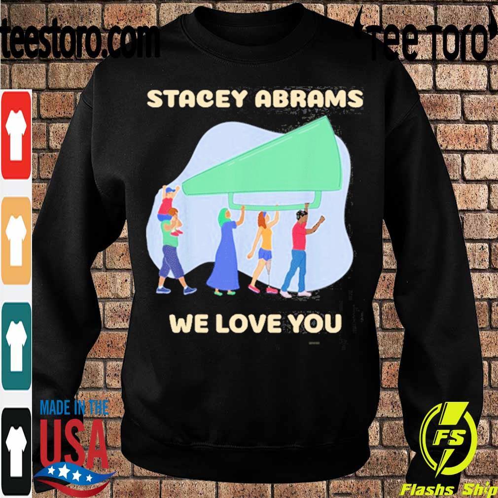 Official Stacey Abrams We Love You Biden Harris Inauguration Shirt Sweatshirt