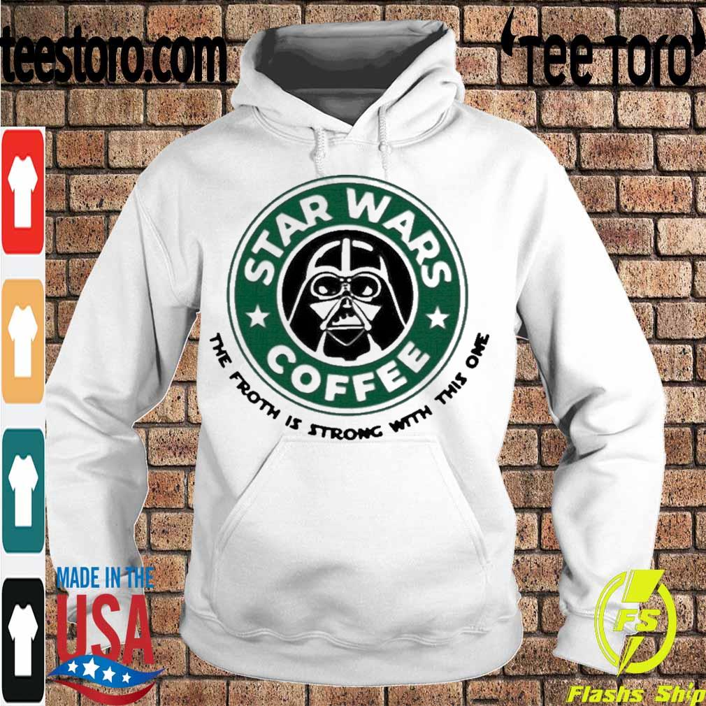 Official Starbucks Star Wars Coffee The Froth Is Strong With This One Shirt Hoodie